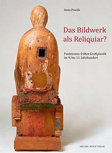 Das Bildwerk als Reliquiar? Funktionen früher Großplastik im 9. bis 11. Jahrhundert