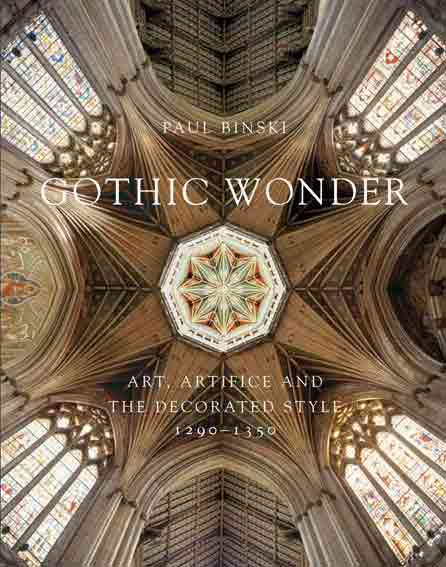 Gothic Wonder. Art, Artifice and the Decorated Style, 1290-1350