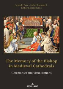 The Memory of the Bishop in Medieval Cathedrals: Ceremonies and Visualizations