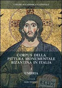 Corpus della pittura monumentale bizantina in Italia I: Umbria