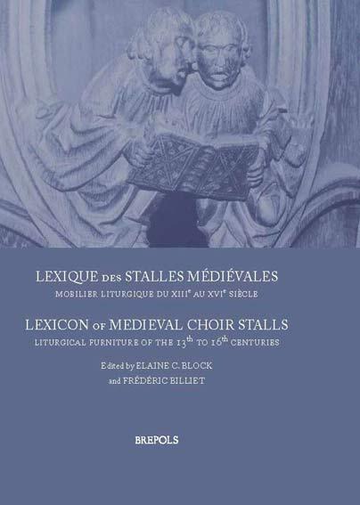 Lexique des stalles médiévales: mobilier liturgique du XIIIe au XVIe siècle