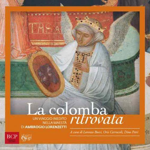 La colomba ritrovata. Un viaggio inedito nella Maestà di Ambrogio Lorenzetti
