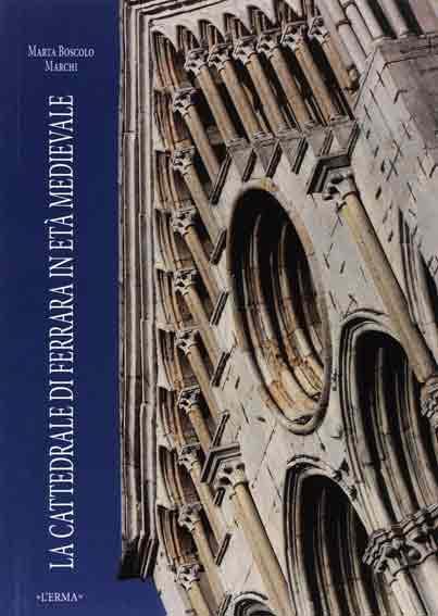 La cattedrale di Ferrara in età medievale. Fasi costruttive e questioni iconografiche