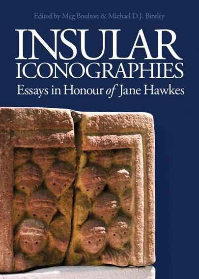 Insular Iconographies: Essays in Honour of Jane Hawkes