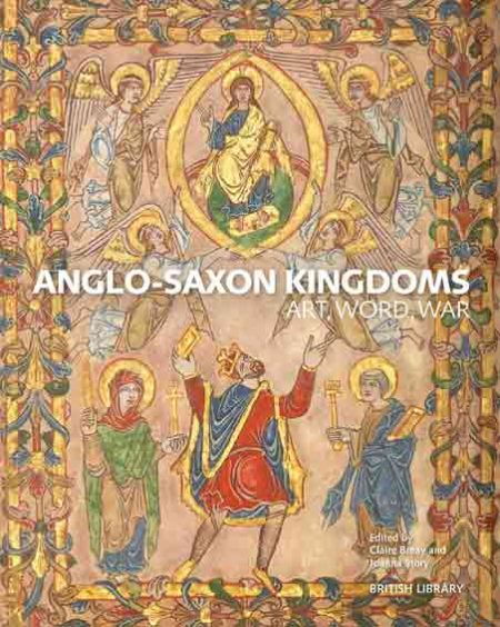 Anglo-Saxon Kingdoms. Art, Word, War