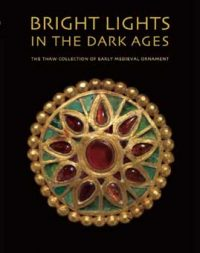 Bright Lights in the Dark Ages.The Thaw Collection of Early Medieval Ornament