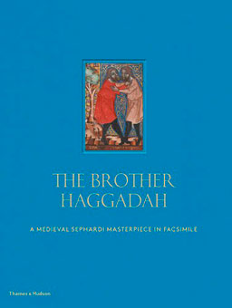 The Brother Haggadah. A Medieval Sephardi Masterpiece in Facsimile