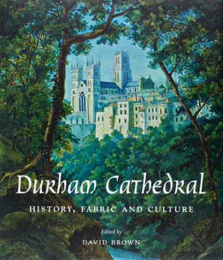 Durham Cathedral. History, Fabric, and Culture