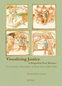 Visualizing Justice in Burgundian Prose Romance: Text and Image in Manuscripts of the Wavrin Master (1450s-1460s)