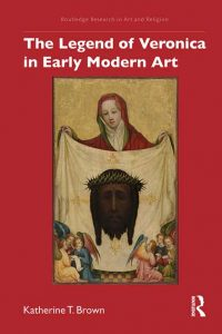 The Legend of Veronica in Early Modern Art