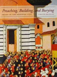 Preaching, Building, and Burying. Friars in the Medieval City