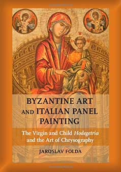Byzantine Art and Italian Panel Painting: The Virgin and Child Hodegetria and the Art of Chrysography
