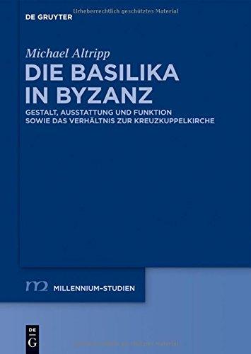 Die Basilika in Byzanz. Gestalt, Ausstattung und Funktion sowie das Verhältnis zur Kreuzkuppelkirche