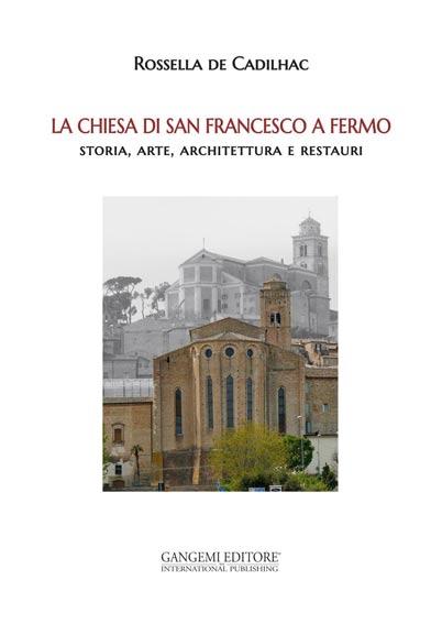 La Chiesa di San Francesco a Fermo. Storia, arte, architettura e restauri
