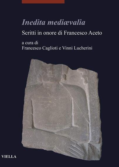Inedita mediævalia. Scritti in onore di Francesco Aceto