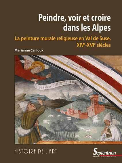 Peindre, voir et croire dans les Alpes: La peinture murale en val de Suse (XIVe-XVIe siècles)