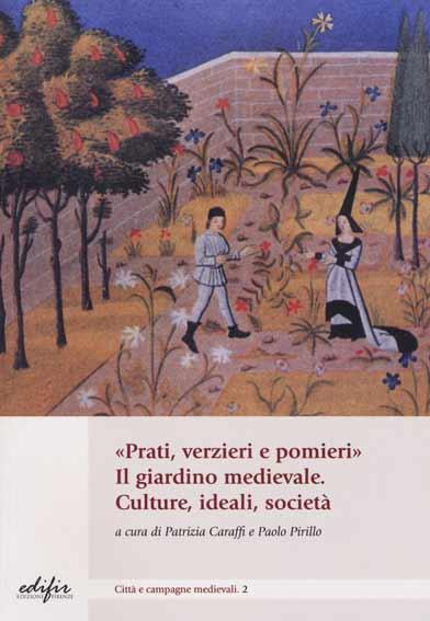 «Prati, verzieri e pomieri». Il giardino medievale. Culture, ideali, società
