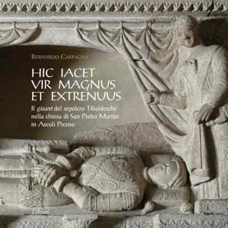 Hic iacet vir magnus et extrenuus. Il gisant del sepolcro Tibaldeschi nella chiesa di San Pietro Martire in Ascoli Piceno