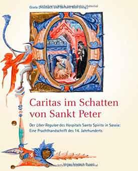 Caritas im Schatten von Sankt Peter: Der Liber Regulae des Hospitals Santo Spirito in Sassia