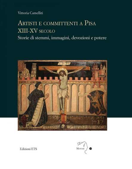 Artisti e committenti a Pisa XIII-XV secolo. Storie di stemmi, immagini, devozioni e potere