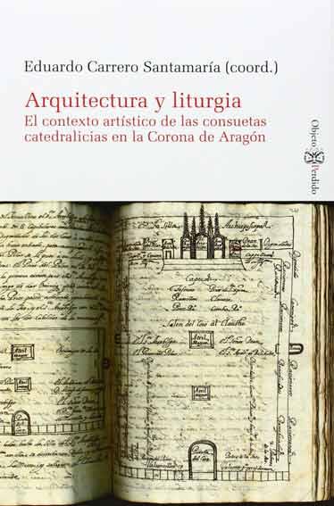 Arquitectura y liturgia. El contexto artístico de las consuetas catedralicias en la Corona de Aragón