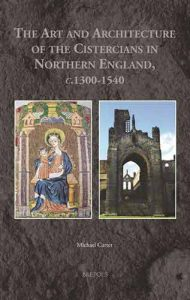 The Art and Architecture of the Cistercians in Northern England, C.1300-1540