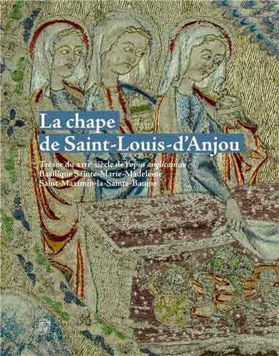 La chape de Saint-Louis-d'Anjou. Trésor textile du XIIIe siècle de l'opus anglicanum. Basilique Sainte-Marie-Madeleine, Saint-Maximin-la-Sainte-Baume