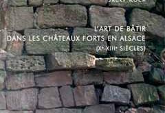 L'art de bâtir dans les châteaux forts en Alsace (X-XIII siècles)