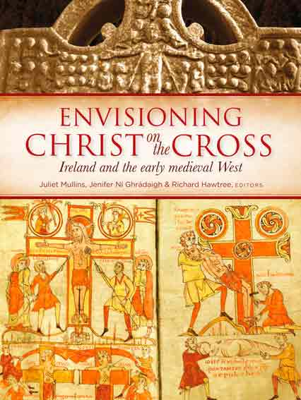 Envisioning Christ on the Cross. Ireland and the early medieval West