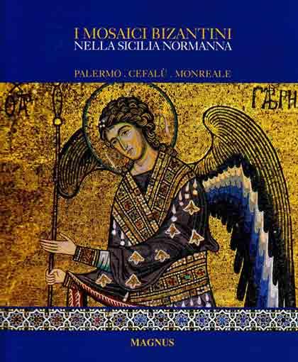 I mosaici bizantini nella Sicilia normanna. Byzantine Mosaics in Norman Sicily