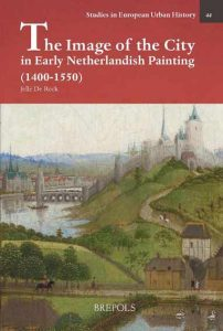 The Image of the City in Early Netherlandish Painting 1400-1550: Representations of Urbanity in Early Netherlandish Painting