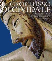 Il Crocifisso di Cividale. La scultura lignea nel Patriarcato di Aquileia