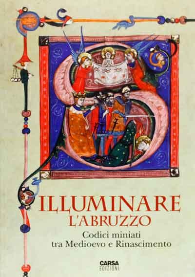 Illuminare l'Abruzzo. Codici miniati tra Medioevo e Rinascimento