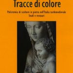 Tracce di colore. Policromia di sculture in pietra nell'Italia tardomedievale. Studi e restauri