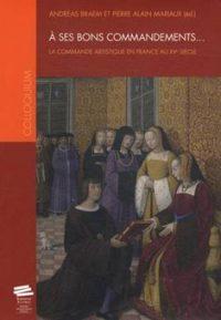À ses bons commandements… La commande artistique en France au XV siècle
