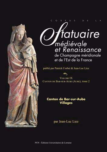 Corpus de la statuaire médiévale et Renaissance de Champagne méridionale et de l'Est de la France: Volume IX, Canton de Bar-sur-Aube. Villages, tome 2