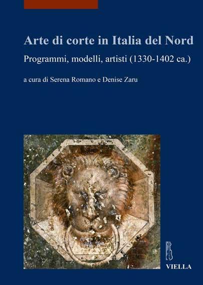 Arte di corte in Italia del Nord. Programmi, modelli, artisti (1330-1402 ca.)