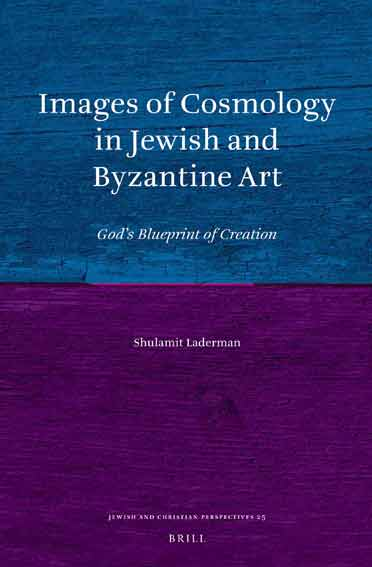 Images of Cosmology in Jewish and Byzantine Art. God's Blueprint of Creation