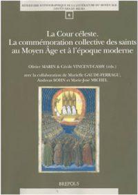 La Cour céleste. La commémoration collective des saints au Moyen Âge et à l'époque moderne