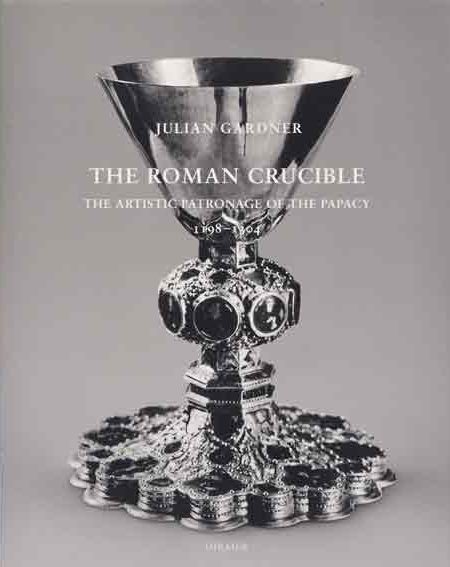 The Roman Crucible. The Artistic Patronage of the Papacy, 1198-1304