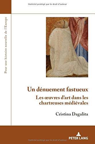 Un dénuement fastueux: Les oeuvres d'art dans les chartreuses médiévales
