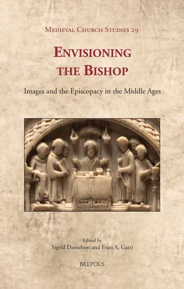 Envisioning the Bishop: Images and the Episcopacy in the Middle Ages