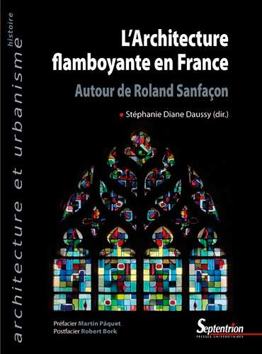 L'Architecture Flamboyante en France - Autour de Roland Sanfaçon