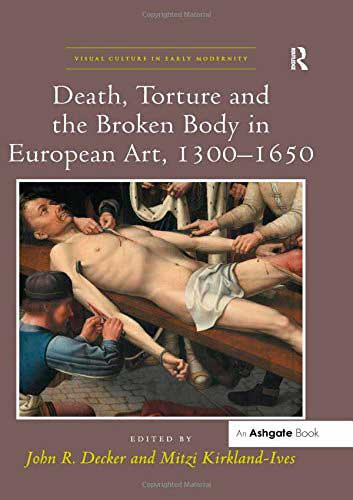 Death, Torture and the Broken Body in European Art, 1300-1650