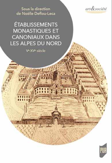 Établissements monastiques et canoniaux dans les Alpes du Nord: Ve-XVe siècle