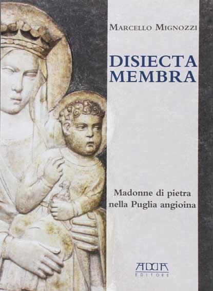 Disiecta membra. Madonne di pietra nella Puglia angioina