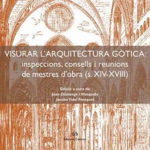 Visurar l'arquitectura gòtica. Inspeccions, consells i reunions de mestres d'obra (s. XIV-XVIII)
