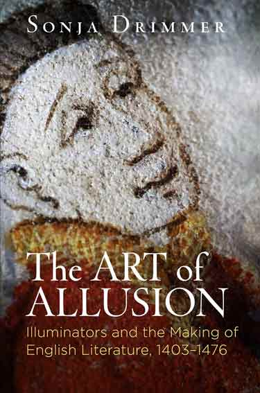 The Art of Allusion: Illuminators and the Making of English Literature, 1403-1476