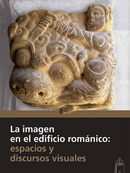 La imagen en el edificio románico: espacios y discursos visuales