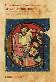 Education in Twelfth-century Art and Architecture: Images of Learning in Europe, c.1100-1220